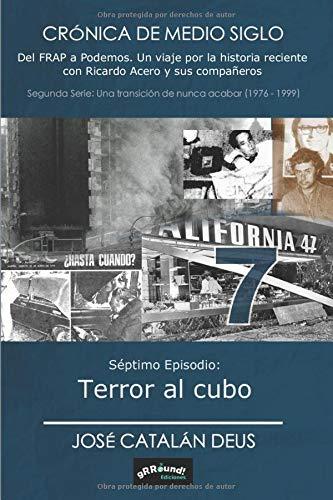 Terror al cubo: Crónica de medio siglo. Del FRAP a Podemos (Episodio 18, séptimo de la 2ª serie 'Una transición de nunca acabar 1976-1999)