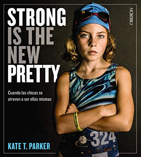 Strong is the new pretty. Cuando las chicas se atreven a ser ellas mismas (Libros Singulares)