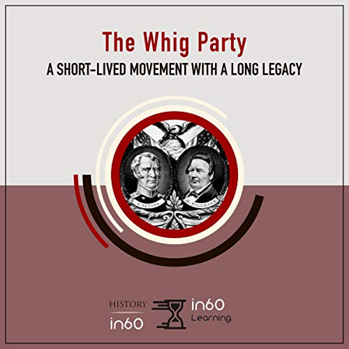 The Whig Party: A Short-Lived Movement with a Long Legacy audiobook cover art