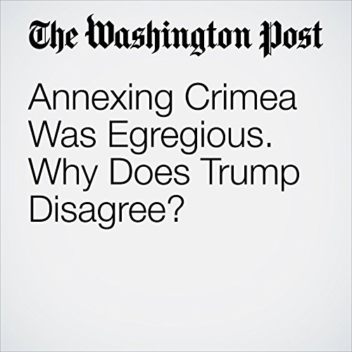 Annexing Crimea Was Egregious. Why Does Trump Disagree? copertina