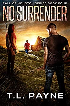 No Surrender: A Post Apocalyptic EMP Survival Thriller (Fall of Houston Book 4) by [T. L.  Payne]