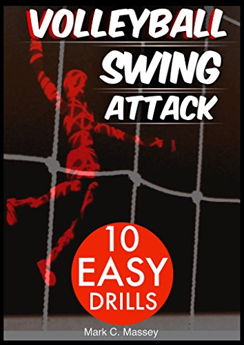Volleyball Swing Attack: 10 Easy Drills (Swing Offense Series Book 1) (English Edition)