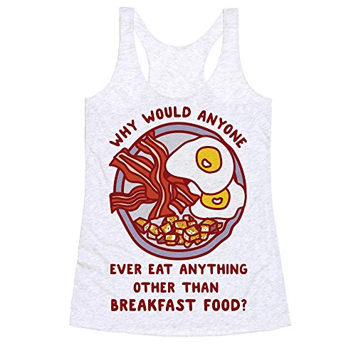 LookHUMAN Why Would Anyone Ever Eat Anything Other Than Breakfast Food Heathered White Medium Womens Triblend Racerback Tank