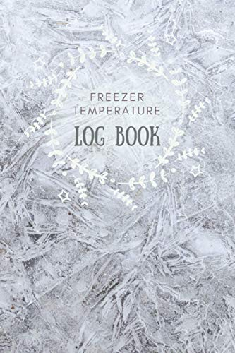 Freezer Temperature Log Book: Log Book to Record Temperature for Restaurants, Catering, Lab, Home, Simple Notebook to Track Food Temperature, Fridge ... Cuisine Outlets, Ideal Stocking Stuffer