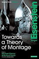 Sergei Eisenstein Selected Works: Towards a Theory of Montage