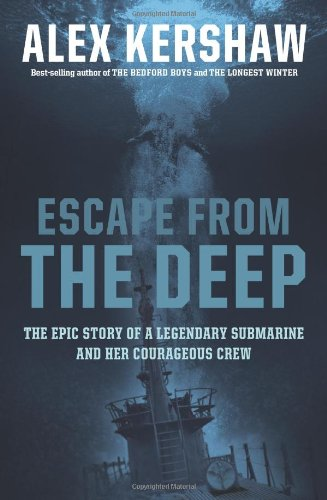 Escape From The Deep: The Epic Story of a Legendary Submarine and Her Courageous Crew