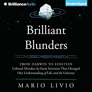 Brilliant Blunders     From Darwin to Einstein - Colossal Mistakes by Great Scientists That Changed Our Understanding of Life and the Universe               By:                                                                                                                                 Mario Livio                               Narrated by:                                                                                                                                 Jeff Cummings                      Length: 9 hrs and 43 mins     255 ratings     Overall 3.6