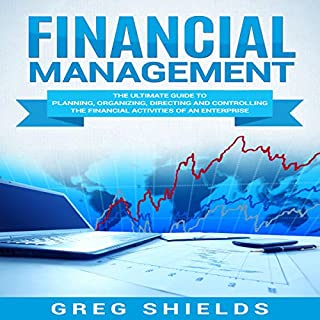 Financial Management: The Ultimate Guide to Planning, Organizing, Directing, and Controlling the Financial Activities of an Enterprise                   By:                                                                                                                                 Greg Shields                               Narrated by:                                                                                                                                 Michael Reaves                      Length: 1 hr and 51 mins     27 ratings     Overall 4.7