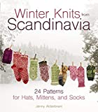 WINTER KNITS FROM SCANDINAVIA: 24 Patterns for Hats, Mittens and Socks - Jenny Alderbrant