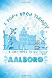 I Don t Need Therapy I Just Need To Go To Aalborg: Aalborg Travel And Vacation Notebook / Travel Logbook Journal / Trip planning journal / Funny ... and Kids - 6x9 inches 120 Blank Lined Pages