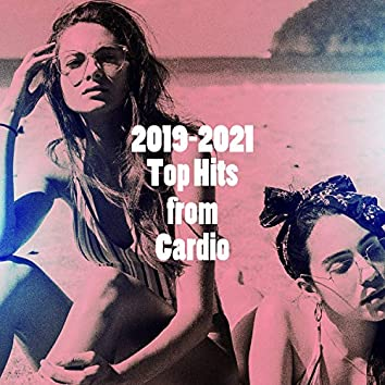 2019-2021 Top Hits from Cardio