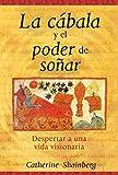 La cábala y el poder de soñar: Despertar a una vida visionaria (Spanish Edition)