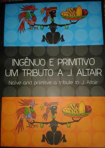 Ingênuo e Primitivo um tributo a J. Altair / Naive and primitive a tribute to j. altair (Portuguese Edition)