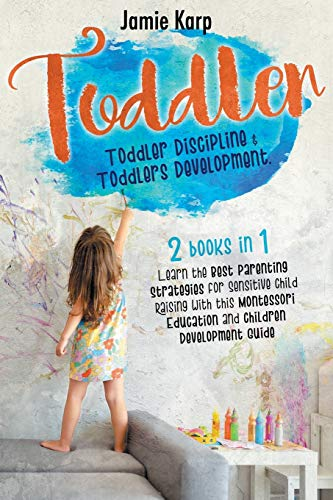 TODDLER: 2 BOOKS IN 1: Toddler Discipline and Toddlers Development. Learn...