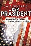 Der Präsident: Thriller (Maggie-Costello-Reihe, Band 1) - Sam Bourne