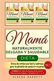 Dieta Mamá Naturalmente Delgada y Saludable (Vol.2): Dieta de embarazo fácil y...