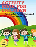 Activity Book for Children: Coloring, Mazes, Dot to Dot and Much more!
