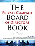The Private Company Board Of Directors Book: What You Need To Know To Be A Director Of A Private Company & What Private Company Owners Need To Know To Form And Operate A Company Board