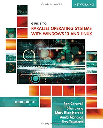 Compare Textbook Prices for Guide to Parallel Operating Systems with Windows 10 and Linux 3 Edition ISBN 9781305107120 by Carswell, Ron,Jiang, Shen,Hardee, Mary Ellen,Mehajan, Amita,Touchette, Troy