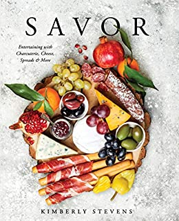 Savor: Entertaining with Charcuterie, Cheese, Spreads & More by [Kimberly Stevens]