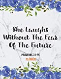 She Laughs Without The Fear Of The Future Proverbs 31:25 Planner: Daily Weekly Monthly Marble Floral Christian Planner and Organizer Calendar Schedule ... Lists (8.5 x 11 Christian Planner 2021 Gifts)