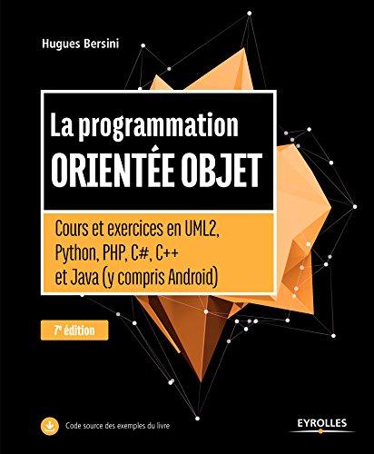 La programmation orientée objet: Cours et exercices en UML2, Python, PHP, C#,C++ et Java (y compris Android) (Noire) (French Edition)