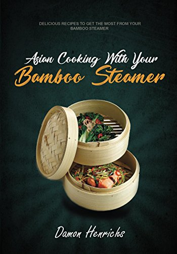 Asian Cooking With Your Bamboo Steamer