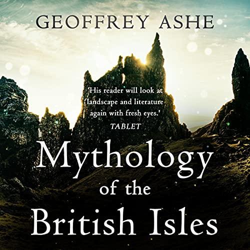 Mythology of the British Isles: The Geoffrey Ashe Histories