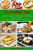 The Breakfast Book: A Healthy Cookbook with Amazing Whole-Food Breakfast Recipes for Better Health and Easy Weight Loss: Healthy Cooking for Busy People on a Budget (Mediterranean Diet Cookbook)