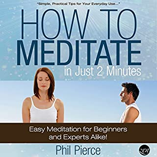 How to Meditate in Just 2 Minutes     Easy Meditation for Beginners and Experts Alike!              By:                                                                                                                                 Phil Pierce                               Narrated by:                                                                                                                                 Diane Lehman                      Length: 1 hr and 56 mins     10 ratings     Overall 4.0