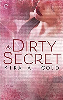 The Dirty Secret: A sensual, sexy close-proximity romance by [Kira A. Gold]