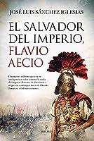 El salvador del Imperio, Flavio Aecio/ The savior of the Empire, Flavio Aecio