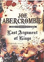 Last Argument Of Kings: The First Law: Book Three by Abercrombie, Joe (2009)