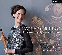 ハリーはわれらの王様-チューダー王ヘンリー8世のための音楽