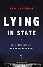 Lying in State: Why Presidents Lie -- And Why Trump Is Worse
