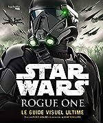 Rogue One Guide Visuel Ultime de Pablo Hidalgo