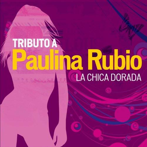 Tributo a Paulina Rubio, la Chica Dorada
