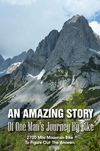 An Amazing Story Of One Man'S Journey By Bike 2700 Mile Mountain Bike To Figure Out The Answers: Modern Adventure Novels