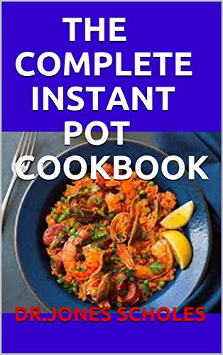 THE COMPLETE INSTANT POT COOKBOOK: 70+ QUICK AND EASY RECIPES FOR BEGINNERS (English Edition)