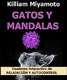 GATOS Y MANDALAS: CUADERNO INTERACTIVO DE RELAJACIÓN Y AUTOCONTROL. (Desarrollo personal interactivo)