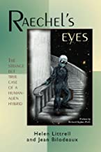 Raechels Eyes: The Strange But True Case of a Human-Alien Hybrid
