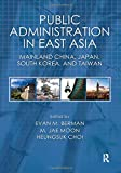 Public Administration in East Asia: Mainland China, Japan, South Korea, Taiwan (Public Administration and Public Policy)