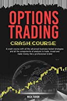 Options Trading Crash Course: A Ready-to-use guide with all the advanced business-tested strategies and all the components of analysis to trade, invest and make money like a professional broker