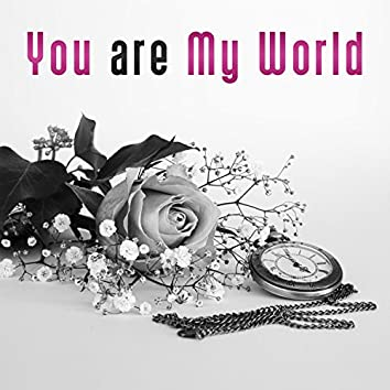 You are My World - Greatest Feeling, Love is Crazy, Fall in Love, Beloved Person, Great Moments, Unforgettable Memories