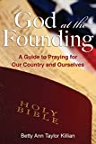 God at the Founding: A Guide to Praying for Our Country and Ourselves