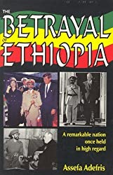 The Betrayal of Ethiopia: A Remarkable Nation Once Held in High Regard by Assefa Adefris (1997-06-03)