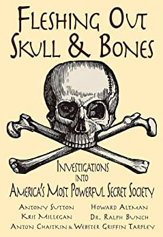 Fleshing Out Skull & Bones: Investigations into America's Most Powerful Secret Society by [Kris Millegan]