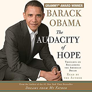 The Audacity of Hope     Thoughts on Reclaiming the American Dream              By:                                                                                                                                 Barack Obama                               Narrated by:                                                                                                                                 Barack Obama                      Length: 6 hrs and 10 mins     5,500 ratings     Overall 4.5