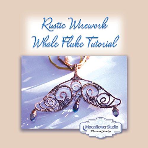 Rustic Wirework Whale Fluke Tutorial: Copper wire work jewelry tutorial (English Edition)