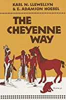 The Cheyenne Way: Conflict and Case Law in Primitive Jurisprudence (Civilization of the American Indian Series)